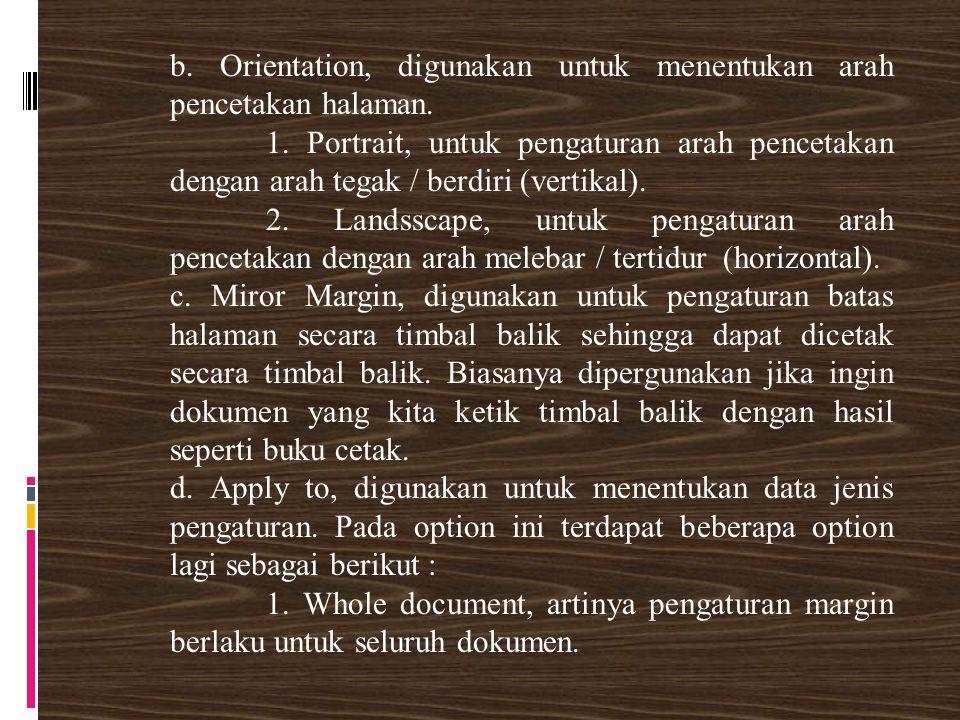 b. Orientation, digunakan untuk menentukan arah pencetakan halaman.