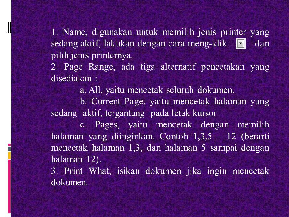 1. Name, digunakan untuk memilih jenis printer yang sedang aktif, lakukan dengan cara meng-klik dan pilih jenis printernya.