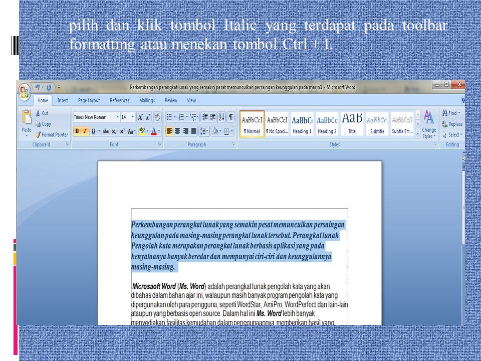 pilih dan klik tombol Italic yang terdapat pada toolbar formatting atau menekan tombol Ctrl + I.