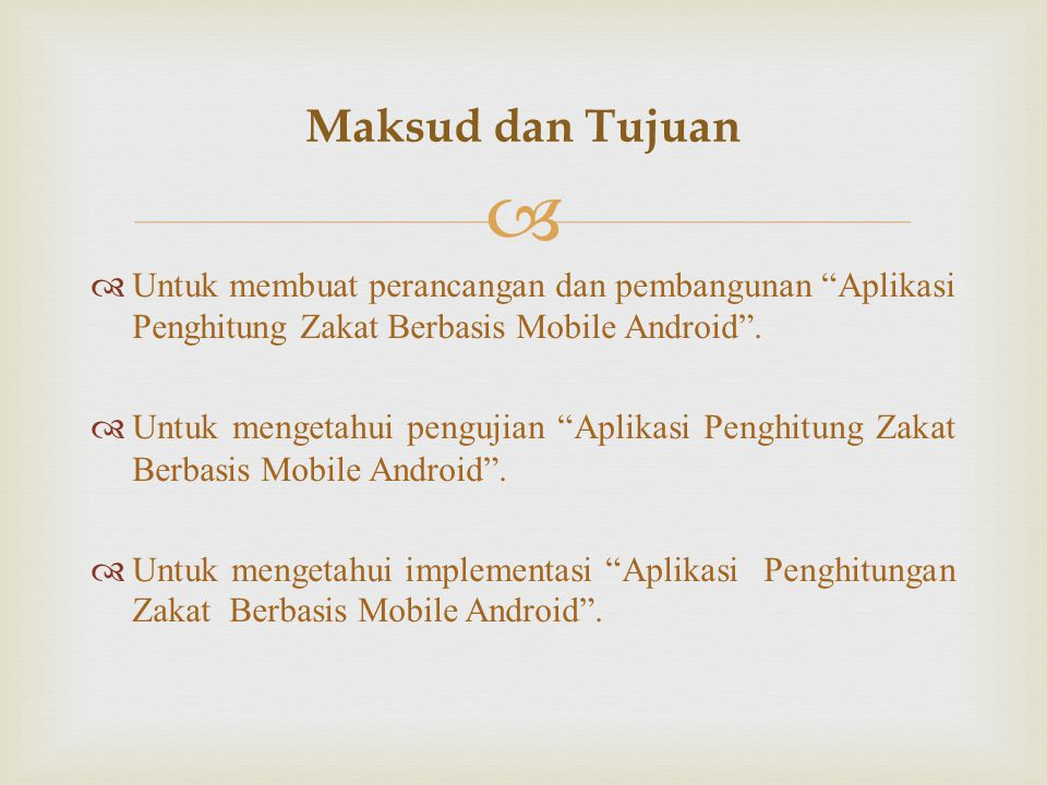 Maksud dan Tujuan Untuk membuat perancangan dan pembangunan Aplikasi Penghitung Zakat Berbasis Mobile Android .