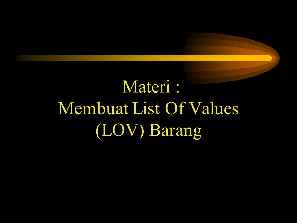 Materi : Membuat List Of Values (LOV) Barang