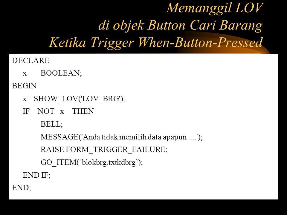 Memanggil LOV di objek Button Cari Barang Ketika Trigger When-Button-Pressed