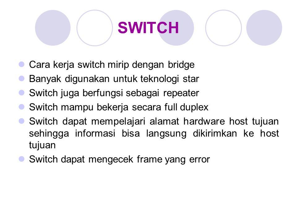 SWITCH Cara kerja switch mirip dengan bridge