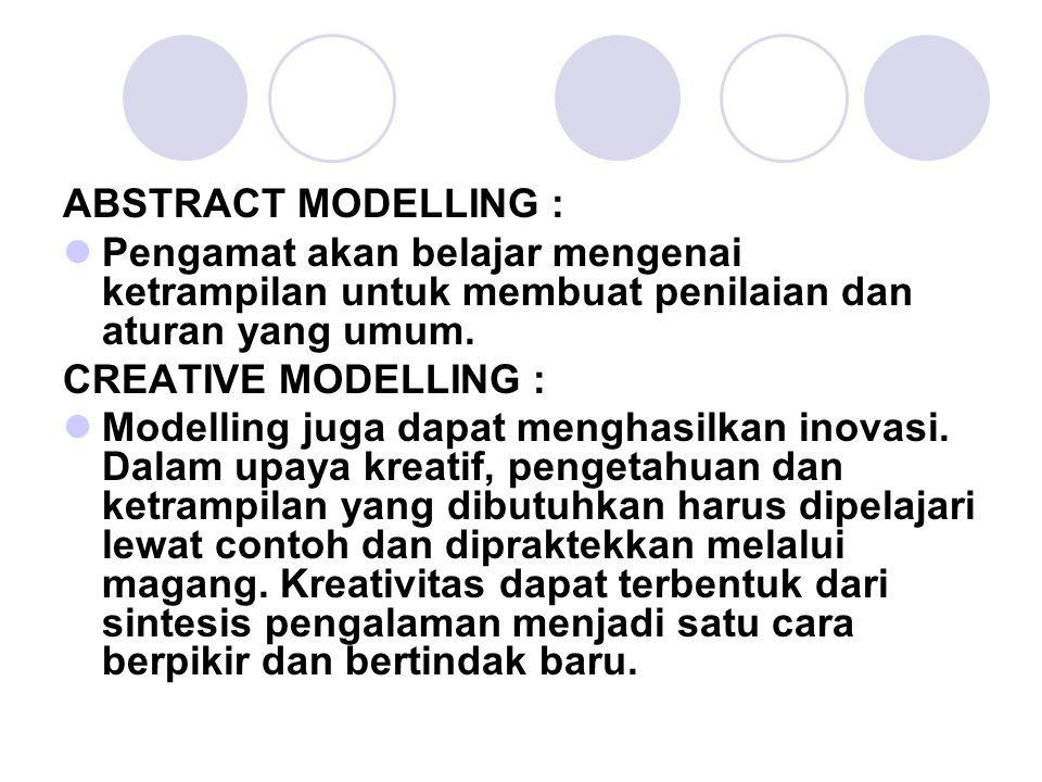 ABSTRACT MODELLING : Pengamat akan belajar mengenai ketrampilan untuk membuat penilaian dan aturan yang umum.