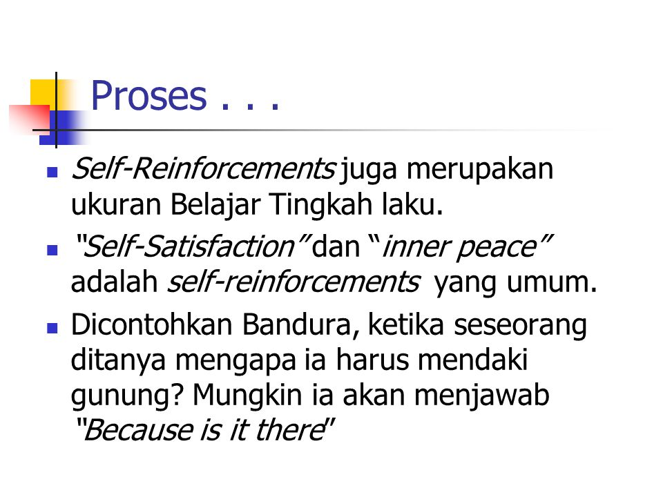 Proses . . . Self-Reinforcements juga merupakan ukuran Belajar Tingkah laku.