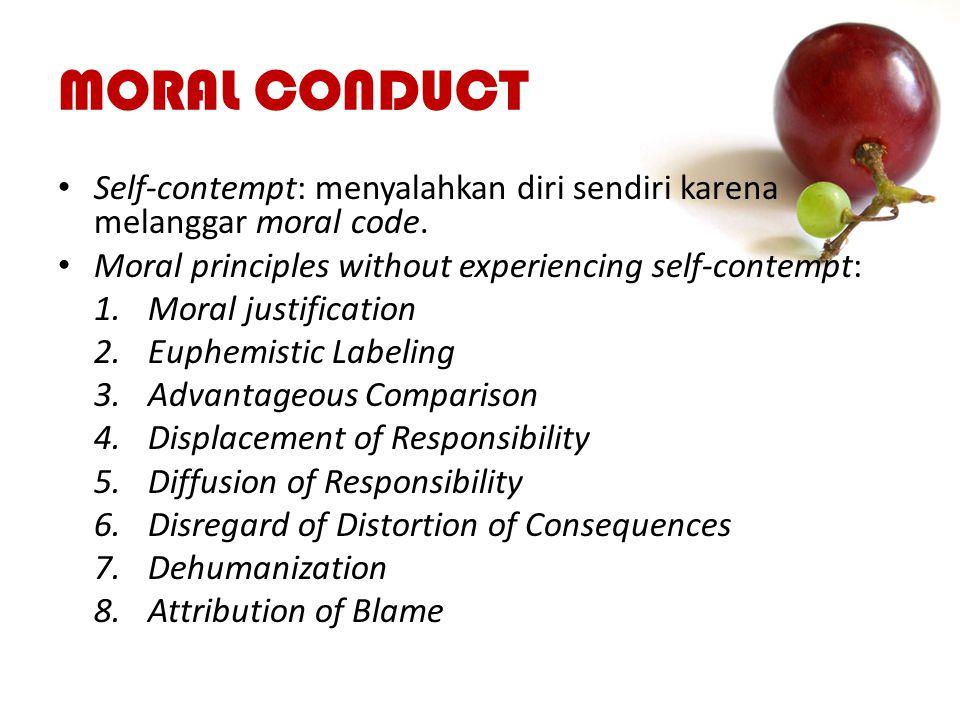 MORAL CONDUCT Self-contempt: menyalahkan diri sendiri karena melanggar moral code. Moral principles without experiencing self-contempt: