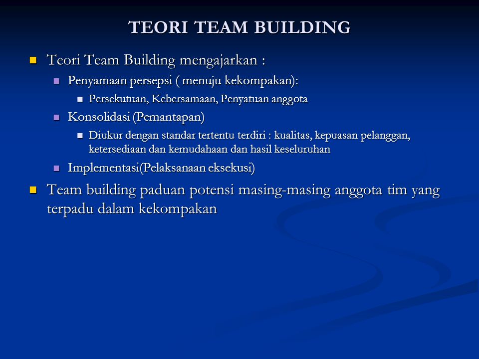 TEORI TEAM BUILDING Teori Team Building mengajarkan :