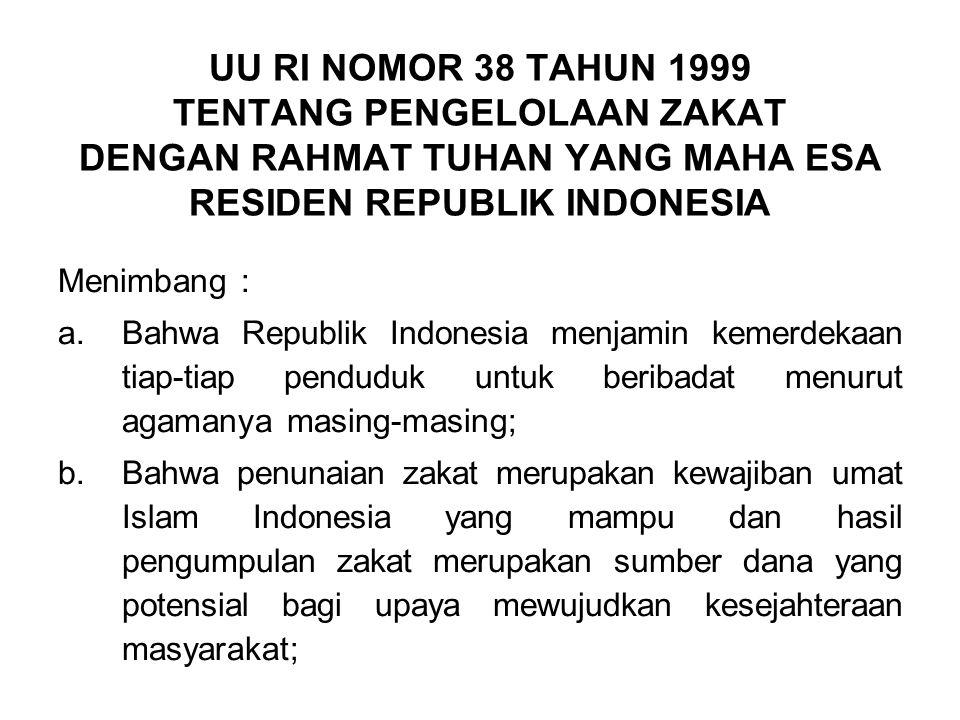UU RI NOMOR 38 TAHUN 1999 TENTANG PENGELOLAAN ZAKAT DENGAN RAHMAT TUHAN YANG MAHA ESA RESIDEN REPUBLIK INDONESIA