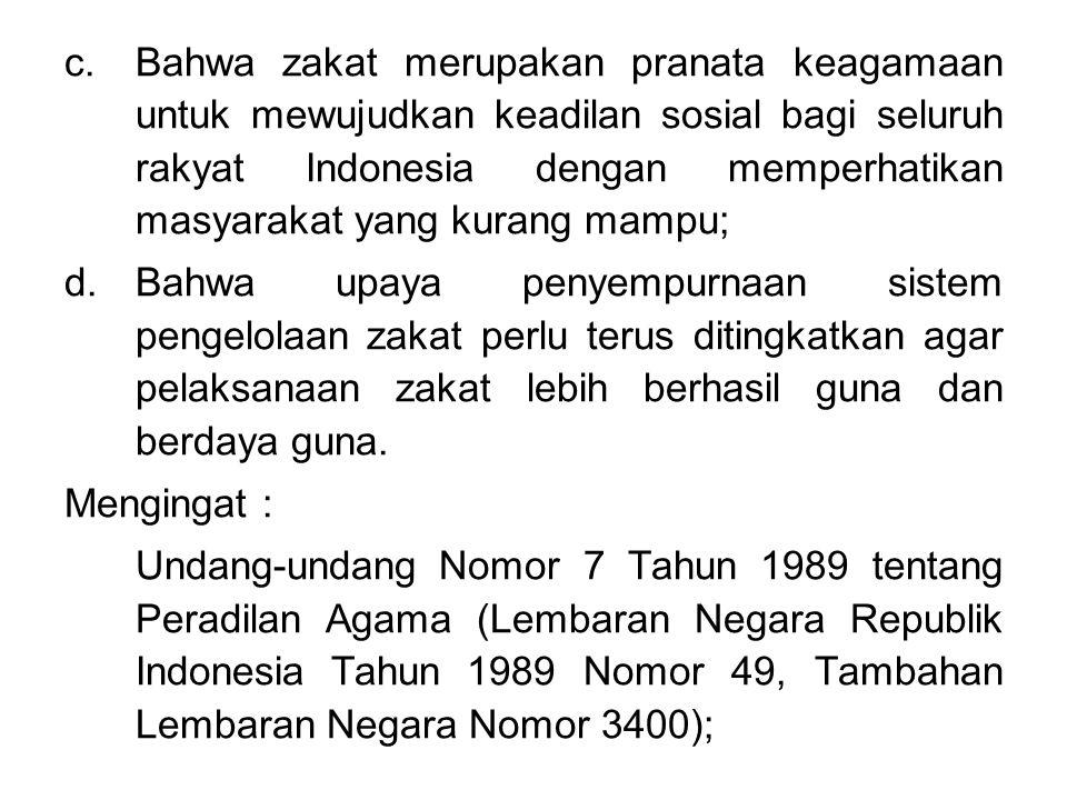 Bahwa zakat merupakan pranata keagamaan untuk mewujudkan keadilan sosial bagi seluruh rakyat Indonesia dengan memperhatikan masyarakat yang kurang mampu;