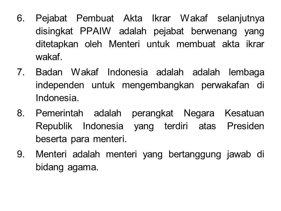 Pejabat Pembuat Akta Ikrar Wakaf selanjutnya disingkat PPAIW adalah pejabat berwenang yang ditetapkan oleh Menteri untuk membuat akta ikrar wakaf.