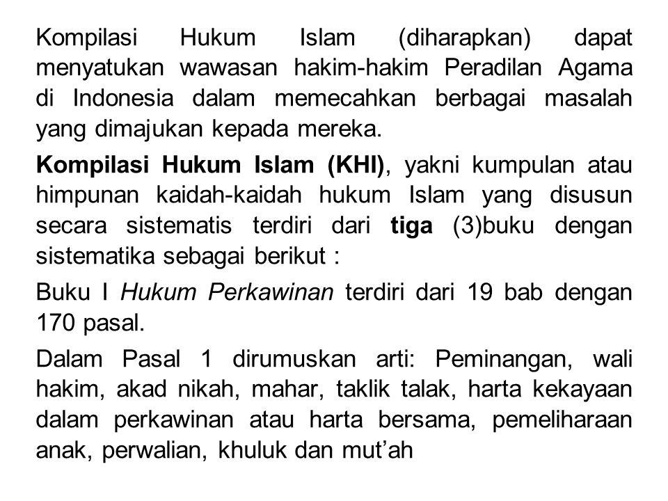 Kompilasi Hukum Islam (diharapkan) dapat menyatukan wawasan hakim-hakim Peradilan Agama di Indonesia dalam memecahkan berbagai masalah yang dimajukan kepada mereka.