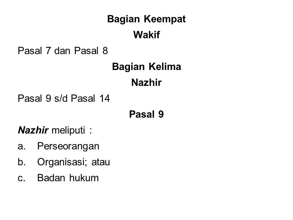 Bagian Keempat Wakif. Pasal 7 dan Pasal 8. Bagian Kelima. Nazhir. Pasal 9 s/d Pasal 14. Pasal 9.