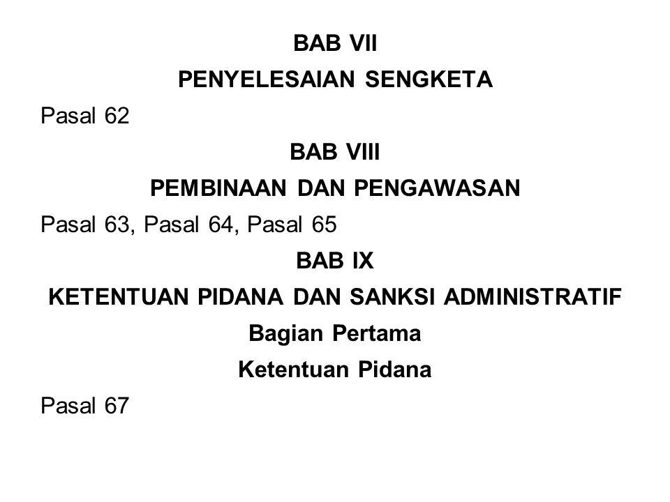 PENYELESAIAN SENGKETA Pasal 62 BAB VIII PEMBINAAN DAN PENGAWASAN