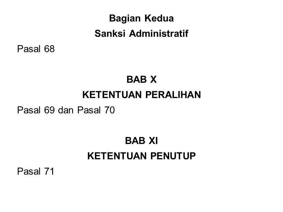 Bagian Kedua Sanksi Administratif. Pasal 68. BAB X. KETENTUAN PERALIHAN. Pasal 69 dan Pasal 70.