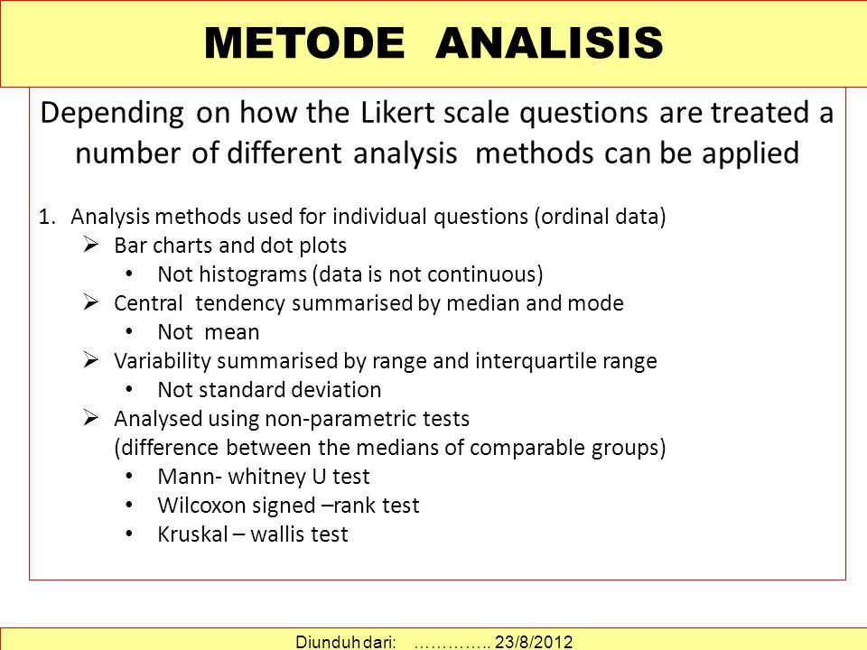 METODE ANALISIS Depending on how the Likert scale questions are treated a number of different analysis methods can be applied.