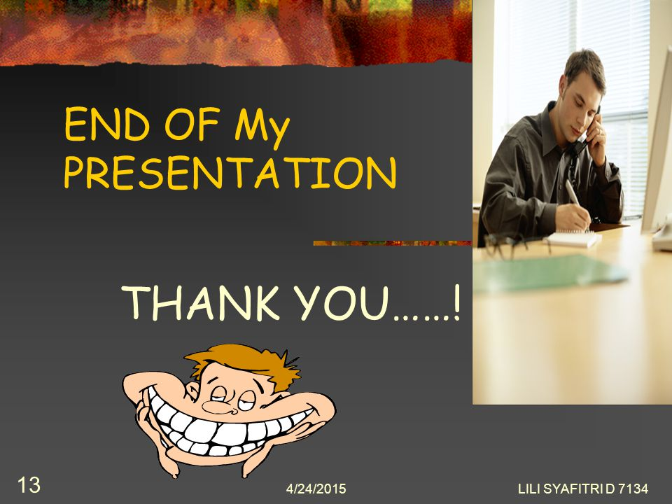 END OF My PRESENTATION THANK YOU……! 4/14/2017 LILI SYAFITRI D 7134