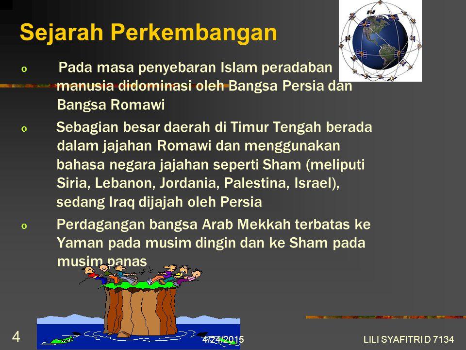 Sejarah Perkembangan Pada masa penyebaran Islam peradaban manusia didominasi oleh Bangsa Persia dan Bangsa Romawi.