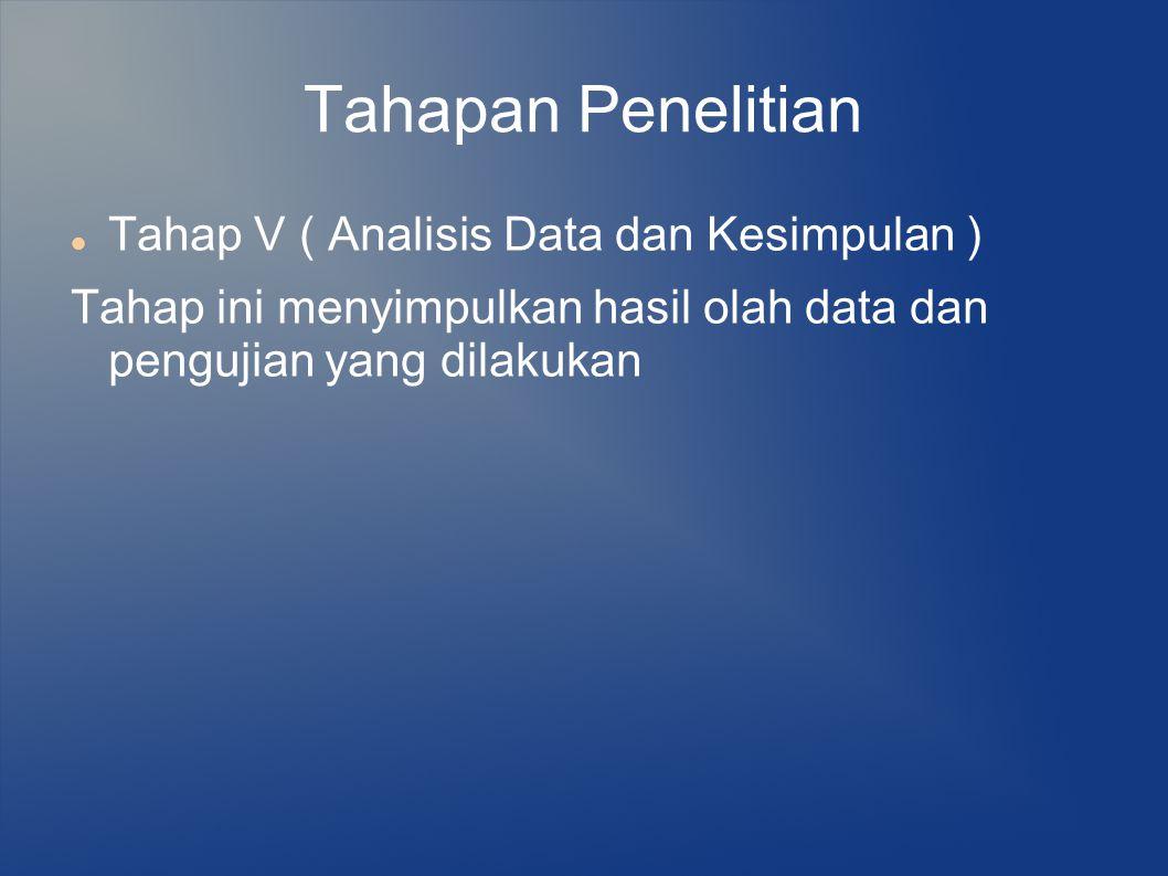 Tahapan Penelitian Tahap V ( Analisis Data dan Kesimpulan )