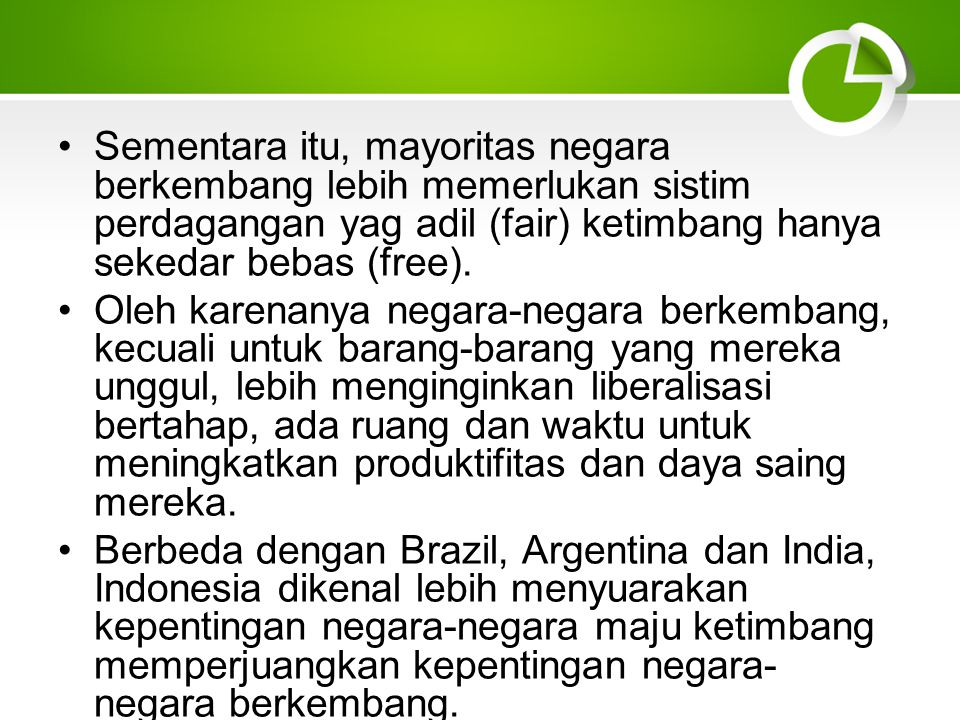Sementara itu, mayoritas negara berkembang lebih memerlukan sistim perdagangan yag adil (fair) ketimbang hanya sekedar bebas (free).