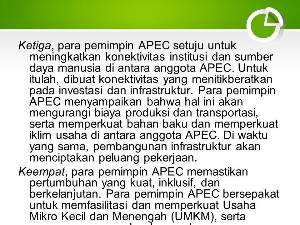 Ketiga, para pemimpin APEC setuju untuk meningkatkan konektivitas institusi dan sumber daya manusia di antara anggota APEC. Untuk itulah, dibuat konektivitas yang menitikberatkan pada investasi dan infrastruktur. Para pemimpin APEC menyampaikan bahwa hal ini akan mengurangi biaya produksi dan transportasi, serta memperkuat bahan baku dan memperkuat iklim usaha di antara anggota APEC. Di waktu yang sama, pembangunan infrastruktur akan menciptakan peluang pekerjaan.