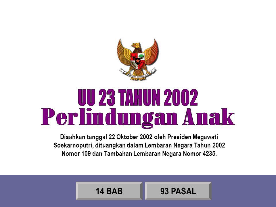 UU 23 TAHUN 2002 Perlindungan Anak 14 BAB 93 PASAL
