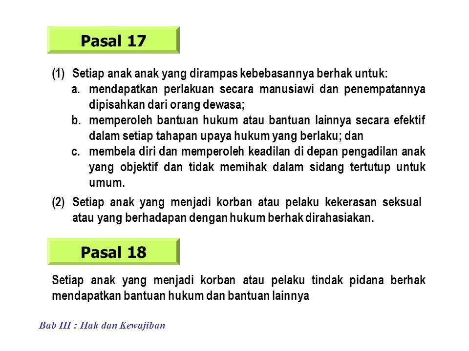 Pasal 17 (1) Setiap anak anak yang dirampas kebebasannya berhak untuk: