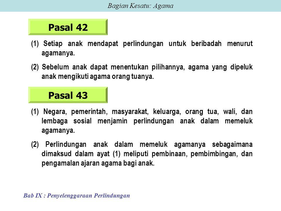 Bagian Kesatu: Agama Pasal 42. Setiap anak mendapat perlindungan untuk beribadah menurut agamanya.