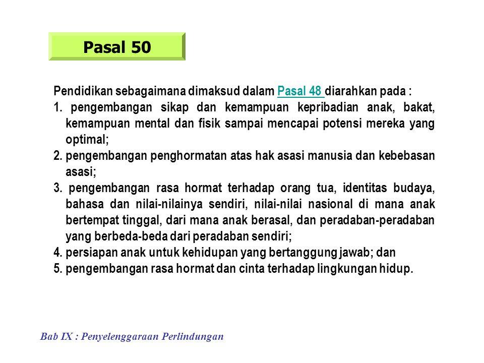Pasal 50 Pendidikan sebagaimana dimaksud dalam Pasal 48 diarahkan pada :