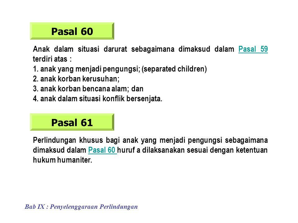 Pasal 60 Anak dalam situasi darurat sebagaimana dimaksud dalam Pasal 59 terdiri atas : 1. anak yang menjadi pengungsi; (separated children)