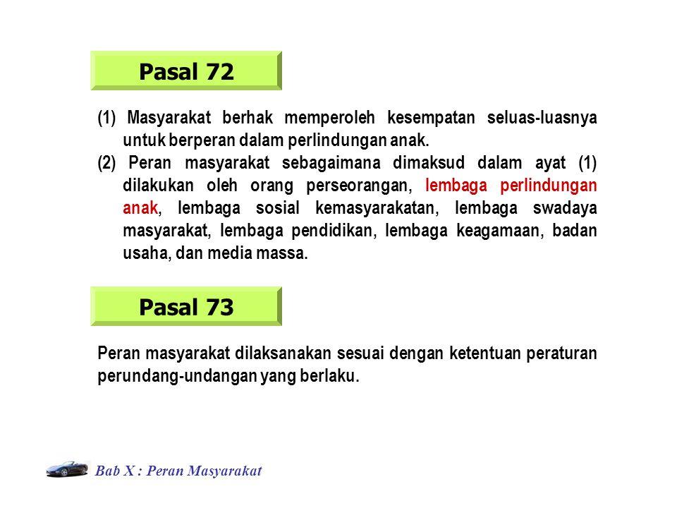 Pasal 72 (1) Masyarakat berhak memperoleh kesempatan seluas-luasnya untuk berperan dalam perlindungan anak.