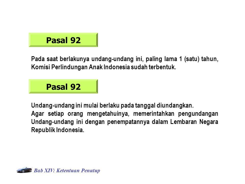 Pasal 92 Pada saat berlakunya undang-undang ini, paling lama 1 (satu) tahun, Komisi Perlindungan Anak Indonesia sudah terbentuk.