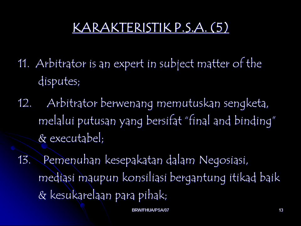 KARAKTERISTIK P.S.A. (5) 11. Arbitrator is an expert in subject matter of the disputes;