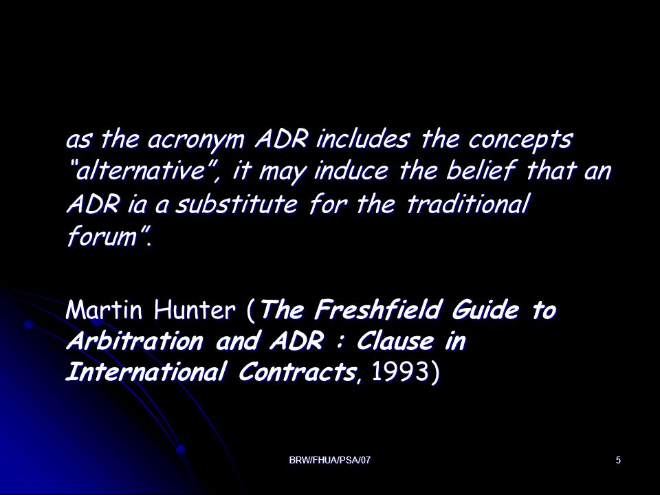 as the acronym ADR includes the concepts alternative , it may induce the belief that an ADR ia a substitute for the traditional forum .