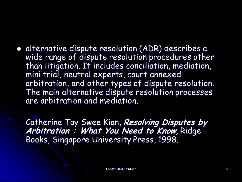 alternative dispute resolution (ADR) describes a wide range of dispute resolution procedures other than litigation. It includes conciliation, mediation, mini trial, neutral experts, court annexed arbitration, and other types of dispute resolution. The main alternative dispute resolution processes are arbitration and mediation.