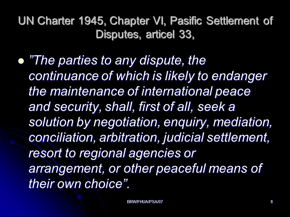 UN Charter 1945, Chapter VI, Pasific Settlement of Disputes, articel 33,