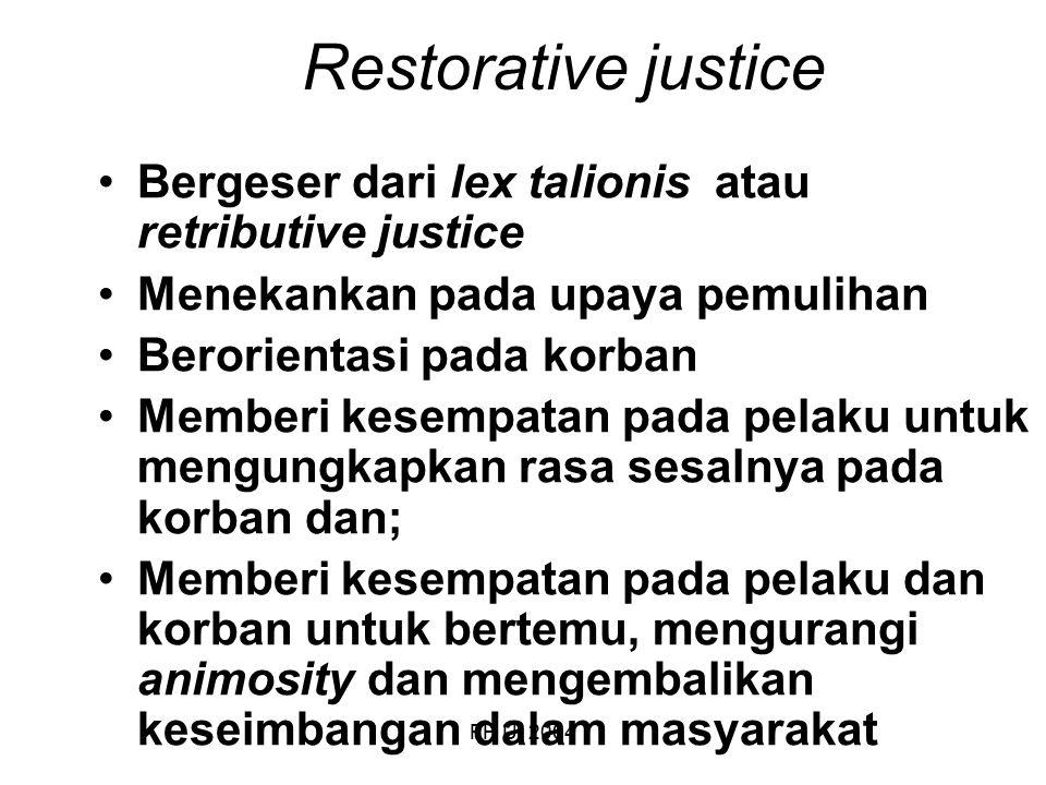 Restorative justice Bergeser dari lex talionis atau retributive justice. Menekankan pada upaya pemulihan.