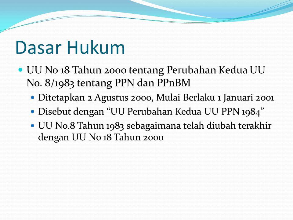 Dasar Hukum UU No 18 Tahun 2000 tentang Perubahan Kedua UU No. 8/1983 tentang PPN dan PPnBM. Ditetapkan 2 Agustus 2000, Mulai Berlaku 1 Januari 2001.