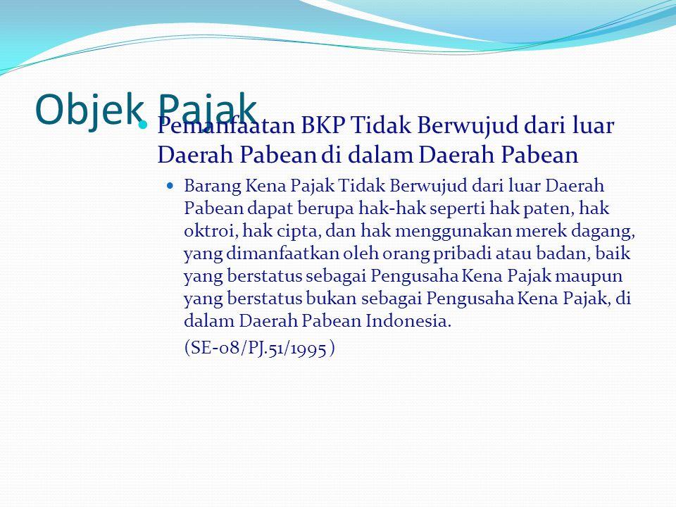 Objek Pajak Pemanfaatan BKP Tidak Berwujud dari luar Daerah Pabean di dalam Daerah Pabean.