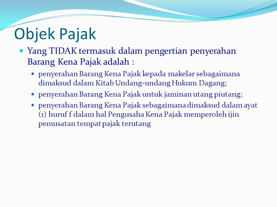 Objek Pajak Yang TIDAK termasuk dalam pengertian penyerahan Barang Kena Pajak adalah :