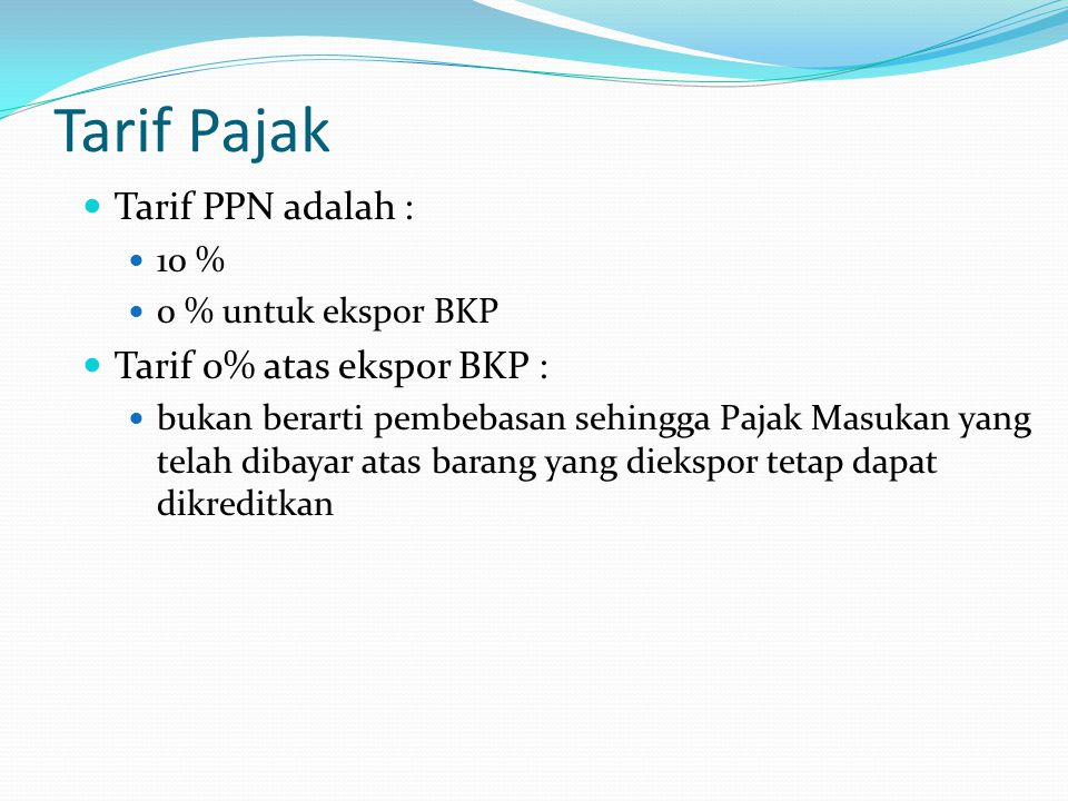 Tarif Pajak Tarif PPN adalah : Tarif 0% atas ekspor BKP : 10 %