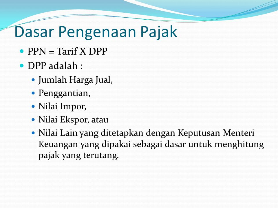 Dasar Pengenaan Pajak PPN = Tarif X DPP DPP adalah :