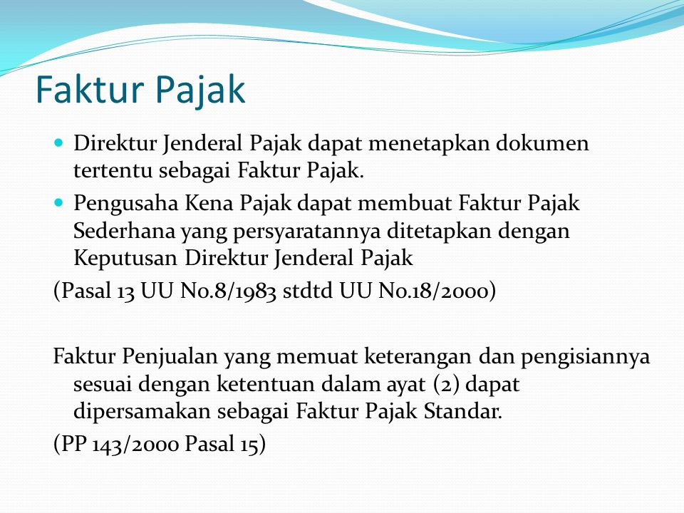 Faktur Pajak Direktur Jenderal Pajak dapat menetapkan dokumen tertentu sebagai Faktur Pajak.