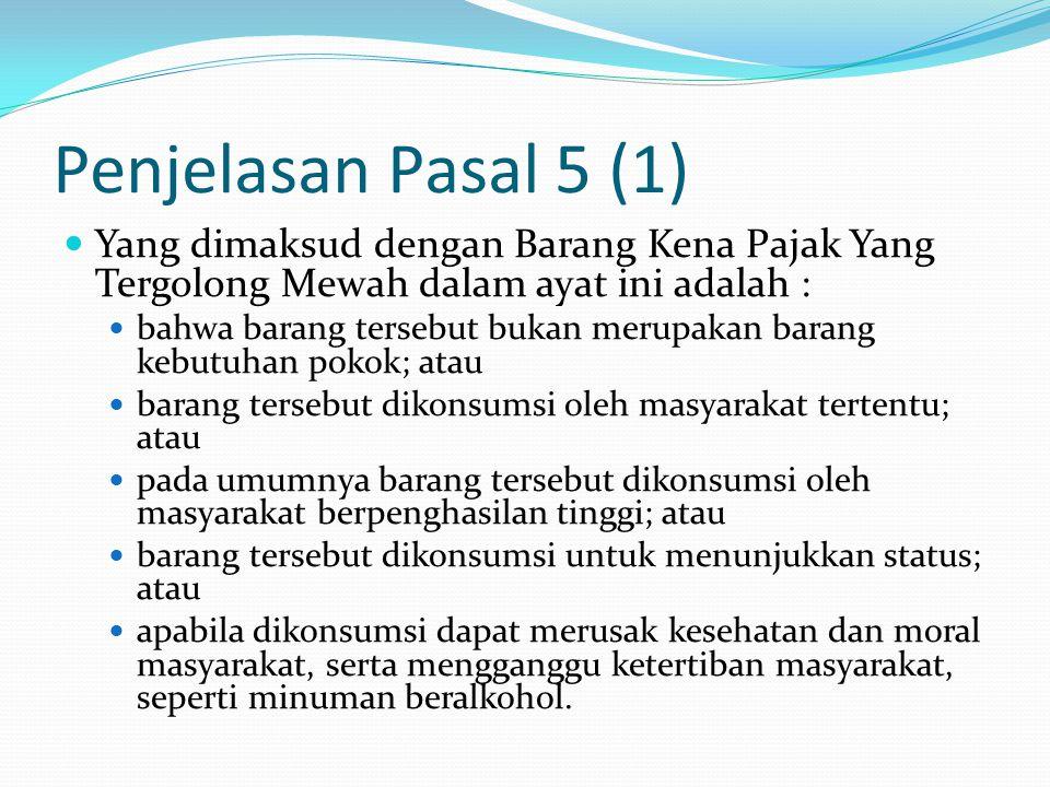 Penjelasan Pasal 5 (1) Yang dimaksud dengan Barang Kena Pajak Yang Tergolong Mewah dalam ayat ini adalah :