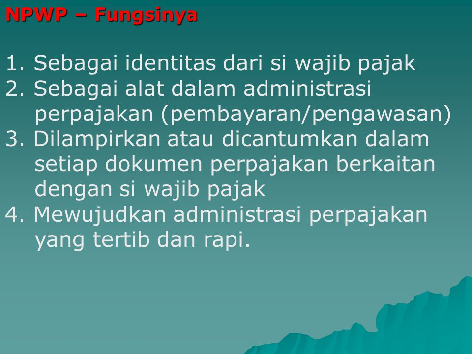 1. Sebagai identitas dari si wajib pajak
