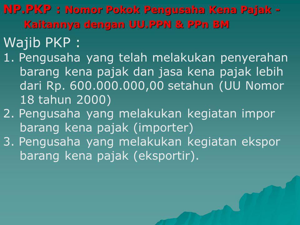 Wajib PKP : NP.PKP : Nomor Pokok Pengusaha Kena Pajak -