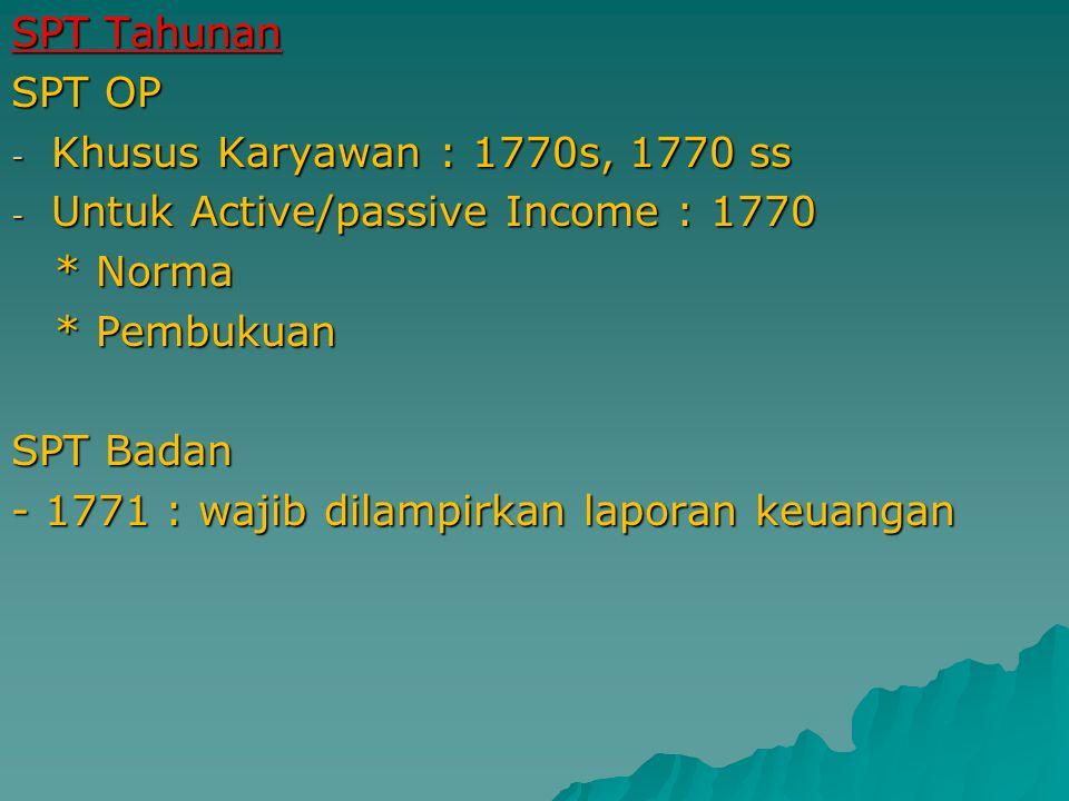 SPT Tahunan SPT OP. Khusus Karyawan : 1770s, 1770 ss. Untuk Active/passive Income : 1770. * Norma.