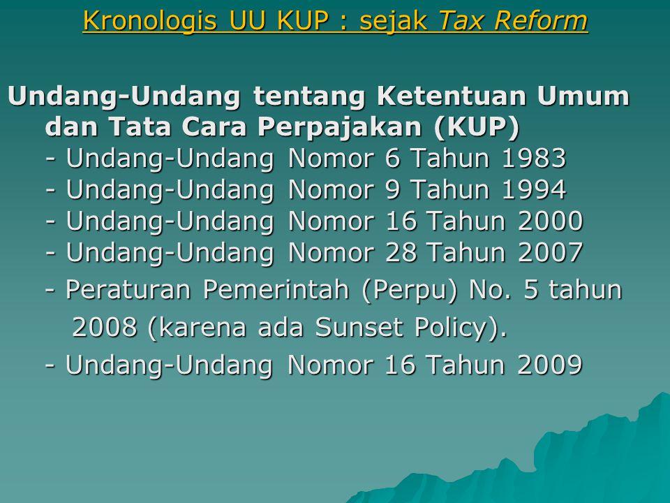 Kronologis UU KUP : sejak Tax Reform Undang-Undang tentang Ketentuan Umum dan Tata Cara Perpajakan (KUP) - Undang-Undang Nomor 6 Tahun 1983 - Undang-Undang Nomor 9 Tahun 1994 - Undang-Undang Nomor 16 Tahun 2000 - Undang-Undang Nomor 28 Tahun 2007 - Peraturan Pemerintah (Perpu) No.