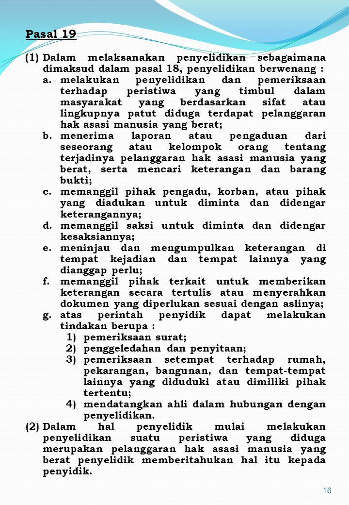 Pasal 19 Dalam melaksanakan penyelidikan sebagaimana dimaksud dalam pasal 18, penyelidikan berwenang :