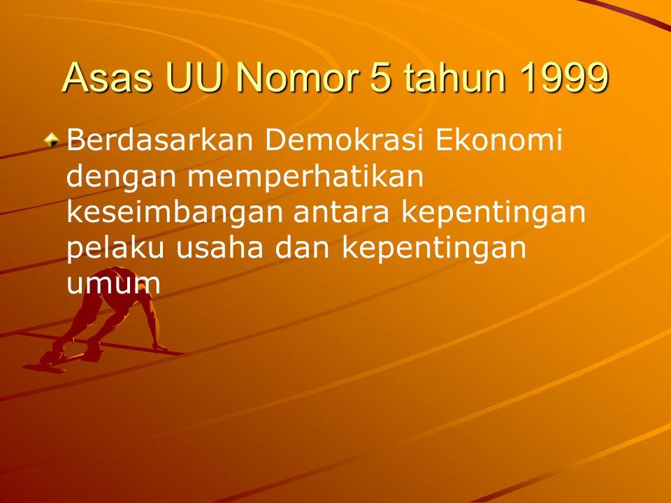 Asas UU Nomor 5 tahun 1999 Berdasarkan Demokrasi Ekonomi dengan memperhatikan keseimbangan antara kepentingan pelaku usaha dan kepentingan umum.