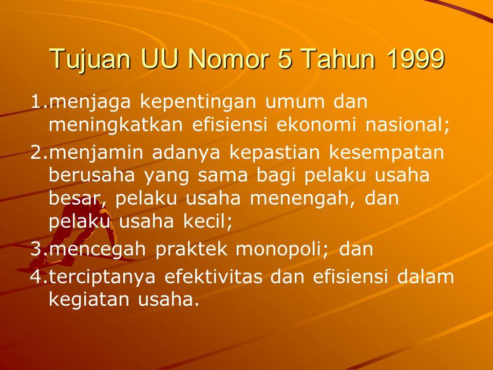 Tujuan UU Nomor 5 Tahun 1999 1.menjaga kepentingan umum dan meningkatkan efisiensi ekonomi nasional;